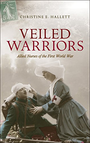 Veiled Warriors: Allied Nurses of the First World War